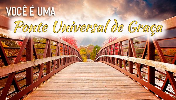 Você é uma Ponte Universal de Graça - Série Completa